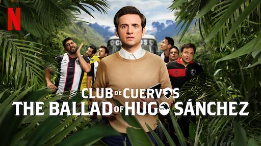 Club de Cuervos Presents: The Ballad of Hugo Sánchez